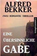 Alfred Bekker: Eine übersinnliche Gabe: Zwei Romantic Thriller ★★★★