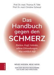 Das Handbuch gegen den Schmerz - Rücken, Kopf, Gelenke, seltene Erkrankungen: Was wirklich hilft