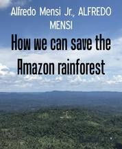 How we can save the Amazon rainforest - An open-source project that could save an entire environment from the civil exploitation