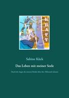 Sabine Kück: Das Leben mit meiner Seele