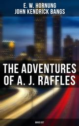 THE COMPLETE RAFFLES SERIES - A Novel & 45+ Short Stories: The Amateur Cracksman, The Black Mask, A Thief in the Night, Mr. Justice Raffles, Mrs. Raffles, R. Holmes & Co. - The Adventures of A. J. Raffles, A Gentleman-Thief & Crime Tales of the Amateur Cracksman's Family