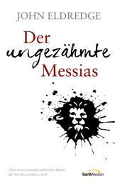 Der ungezähmte Messias - Über einen unwiderstehlichen Retter, der Ihr Herz erobern wird.