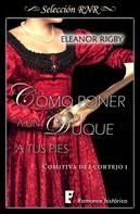 Eleanor Rigby: Cómo poner a un duque a tus pies (La comitiva del cortejo 1)