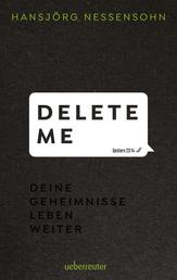 Delete Me - Deine Geheimnisse leben weiter
