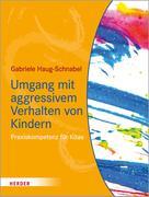 Gabriele Haug-Schnabel: Umgang mit aggressivem Verhalten von Kindern