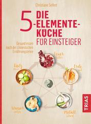 Die 5-Elemente-Küche für Einsteiger - Gesund essen nach der chinesischen Ernährungslehre
