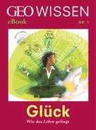 GEO Wissen: Glück: Wie das Leben gelingt (GEO Wissen eBook Nr. 1) ★★★