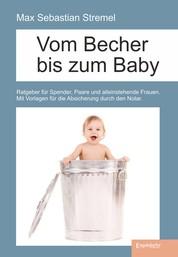 Vom Becher bis zum Baby - Ratgeber für Spender, Paare und alleinstehende Frauen. Mit Vorlagen für die Absicherung durch den Notar.