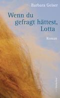 Barbara Geiser: Wenn du gefragt hättest, Lotta ★★★★