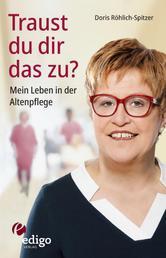 Traust du dir das zu? Mein Leben in der Altenpflege. Eine ungewöhnliche Biographie. Mit Infokästen zu Ausbildung, Pflegeversicherung, Hintergründen.