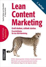 Lean Content Marketing - Groß denken, schlank starten. Praxisleitfaden für das B2B-Marketing