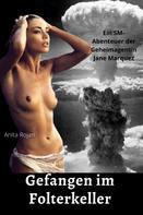 Anita Rojan: Gefangen im Folterkeller: Ein SM - Abenteuer der Geheimagentin Jane Marquez