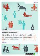 Rebekka Langenbach: Krankheitslehre einfach erklärt. Für Auszubildende der Alten- und Krankenpflege, Angehörige und Betroffene ★★★
