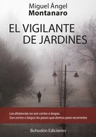 Miguel Ángel Montanaro: El vigilante de jardines