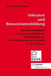 Inklusion und Bewusstseinsbildung - Die Notwendigkeit bewusstseinsbildender Maßnahmen zur Verwirklichung von Inklusion in Deutschland
