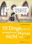 Frank Muchlinsky: 111 Dinge, die ein evangelischer Pfarrer nicht sagt (und eine Pfarrerin natürlich auch nicht) ★★★