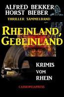 Alfred Bekker: Rheinland, Gebeinland: Krimis vom Rhein