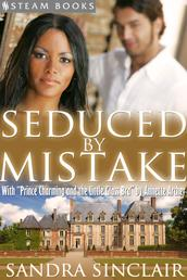 """Seduced By Mistake (with """"Prince Charming and the Little Glass Bra"""") - A Sensual Bundle of 2 Erotic Romance Stories Including BWWM & Billionaires from Steam Books"""