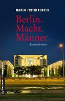 Maren Friedlaender: Berlin.Macht.Männer.