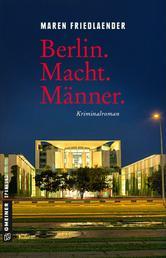 Berlin.Macht.Männer. - Kriminalroman