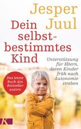 Dein selbstbestimmtes Kind - Unterstützung für Eltern, deren Kinder früh nach Autonomie streben - Das letzte Buch des Bestsellerautors