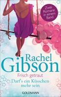 Rachel Gibson: Frisch getraut / Darf's ein Küsschen mehr sein? ★★★★