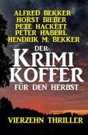 Alfred Bekker: Der Krimi Koffer für den Herbst: Vierzehn Thriller