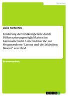 """Liane Hartenfels: Förderung der Textkompetenz durch Differenzierungsmöglichkeiten im Lateinunterricht. Unterrichtsreihe zur Metamorphose """"Latona und die Lykischen Bauern"""" von Ovid"""