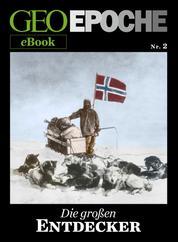 GEO EPOCHE eBook Nr. 2: Die großen Entdecker - Zehn historische Reportagen über Abenteurer, die das Bild der Erde gewandelt haben