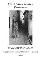 Charlott Ruth Kott: Ein Atelier in der Provence
