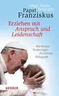 Jorge Mario Bergoglio: Erziehen mit Anspruch und Leidenschaft