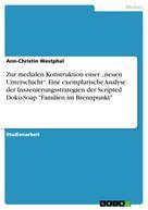 """Ann-Christin Westphal: Zur medialen Konstruktion einer """"neuen Unterschicht"""". Eine exemplarische Analyse der Inszenierungsstrategien der Scripted Doku-Soap """"Familien im Brennpunkt"""""""