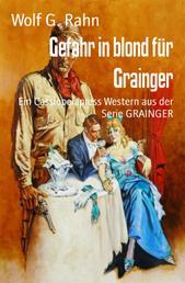 Gefahr in blond für Grainger - Ein Cassiopeiapress Western aus der Serie GRAINGER