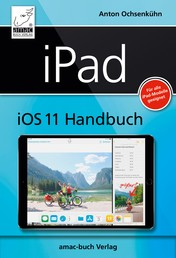 iPad iOS 11 Handbuch - Für alle iPad-Modelle geeignet (iPad, iPad Pro, iPad Air, iPad mini)