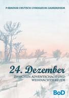 P-Seminar Deutsch Literaturwettbewerb: 24. Dezember