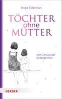 Hope Edelman: Töchter ohne Mütter