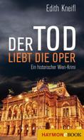 Edith Kneifl: Der Tod liebt die Oper ★★★