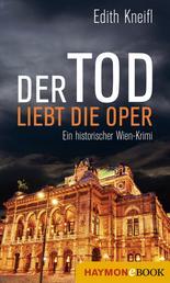 Der Tod liebt die Oper - Ein historischer Wien-Krimi