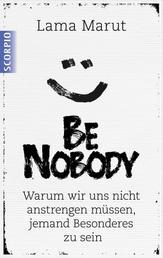 Be Nobody - Warum wir uns nicht anstrengen müssen, etwas Besonderes zu sein