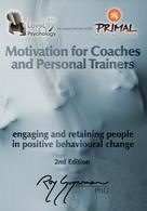 Roy Sugarman PhD: Motivation for Coaches and Personal Trainers: