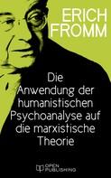 Erich Fromm: Die Anwendung der humanistischen Psychoanalyse auf die marxistische Theorie