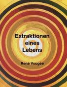 René Vougée: Extraktionen eines Lebens