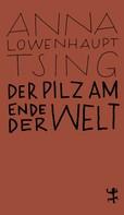 Anna Lowenhaupt Tsing: Der Pilz am Ende der Welt