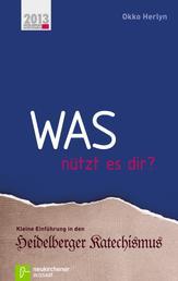 Was nützt es dir? - Kleine Einführung in den Heidelberger Katechismus