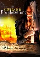 Monika Lautner: Die verwunschene Prophezeiung