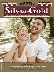 Silvia-Gold 127 - Liebesroman - Masterplan für ein perfektes Leben
