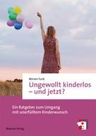 Miriam Funk: Ungewollt kinderlos – und jetzt?