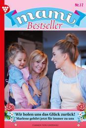 Mami Bestseller 17 – Familienroman - Wir holen uns das Glück zurück!