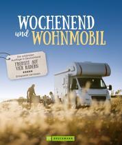 Wochenend´ und Wohnmobil - Die schönsten Ausflüge in Deutschland – Freiheit auf vier Rädern