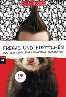 J. A. Buckle: Freaks und Frettchen. Aus dem Leben eines künftigen Superstars